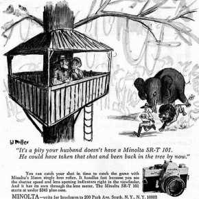 Minolta: A humourous ad for Minolta SR-T 101 shows a husband running away from wild animals while his wife and a man wait for him at a tree house. The ad reads—'It's a pity your husband doesn't have a Minolta SR-T 101. He could have taken that shot and been back in the tree by now.' Source: www.vintageadbrowser.com