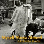 Myself Mona Ahmed (2001) Dayanita Singh's work is a fine example of a joint production. The book is authored by her subject and friend Mona Ahmed.